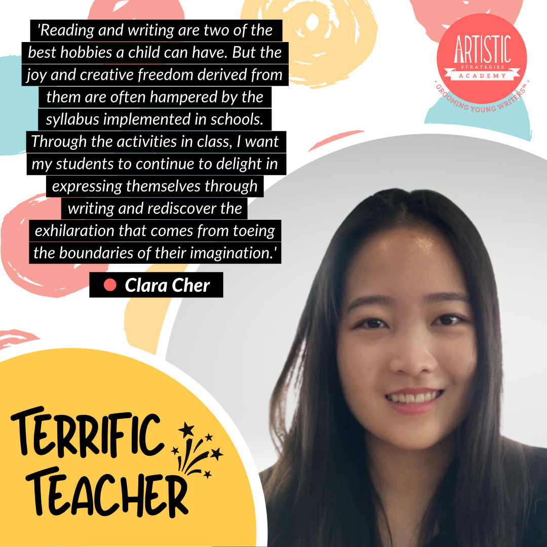 Quote: 'Reading and writing are two of the best hobbies a child can have. But the joy and creative freedom derived from them are often hampered by the syllabus implemented in schools. Through the activities in class, I want my students to continue to delight in expressing themselves through writing and rediscover the exhilaration that comes from toeing the boundaries of their imagination.' by teacher Clara Cher, who has long hair parted down the middle. She is wearing a black blouse and a bright smile.