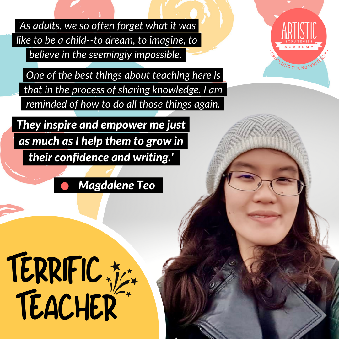 Quote: 'As adults, we so often forget what it was like to be a child--to dream, to imagine, to believe in the seemingly impossible. One of the best things about teaching here is that in the process of sharing knowledge, I am reminded of how to do all those things again. They inspire and empower me just as much as I help them to grow in their confidence and writing.' by teacher Magdalene Teo, who is wearing a white snow cap, a black leather jacket with a large collar, and is sporting long curled hair. She has black-framed glasses and a smile on.