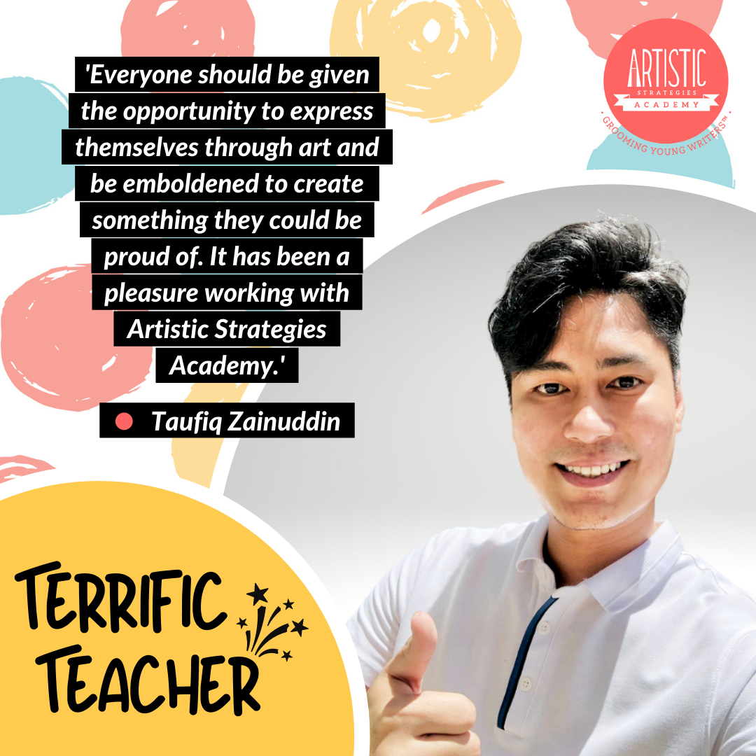 Quote: 'Everyone should be given the opportunity to express themselves through art and be emboldened to create something they could be proud of. It has been a pleasure working with Artistic Strategies Academy.' by teacher Taufiq Zainuddin, who has wavy short hair parted to the side. He is wearing a white polo tee shirt with a vertical black stripe accent on the front. He is holding a thumbs up and smiling brightly.